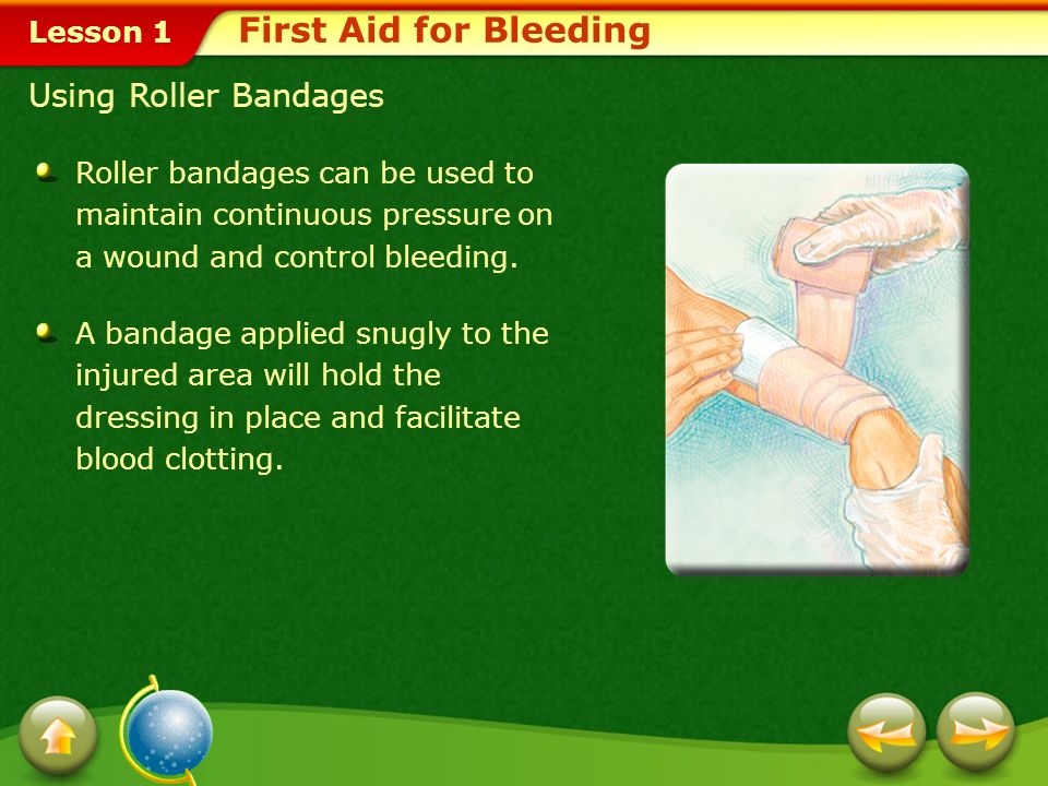 Lesson 1 How to Control Bleeding First Aid for Bleeding Cover the wound with sterile gauze or a clean cloth, and press firmly. If possible, elevate th