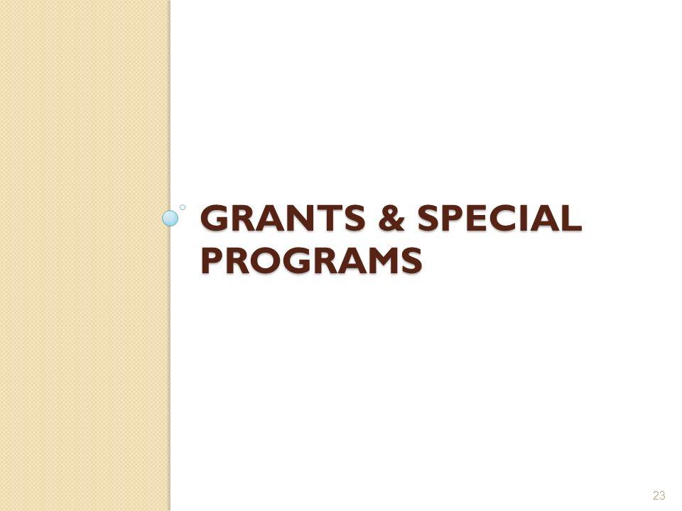 GRANTS & SPECIAL PROGRAMS 23