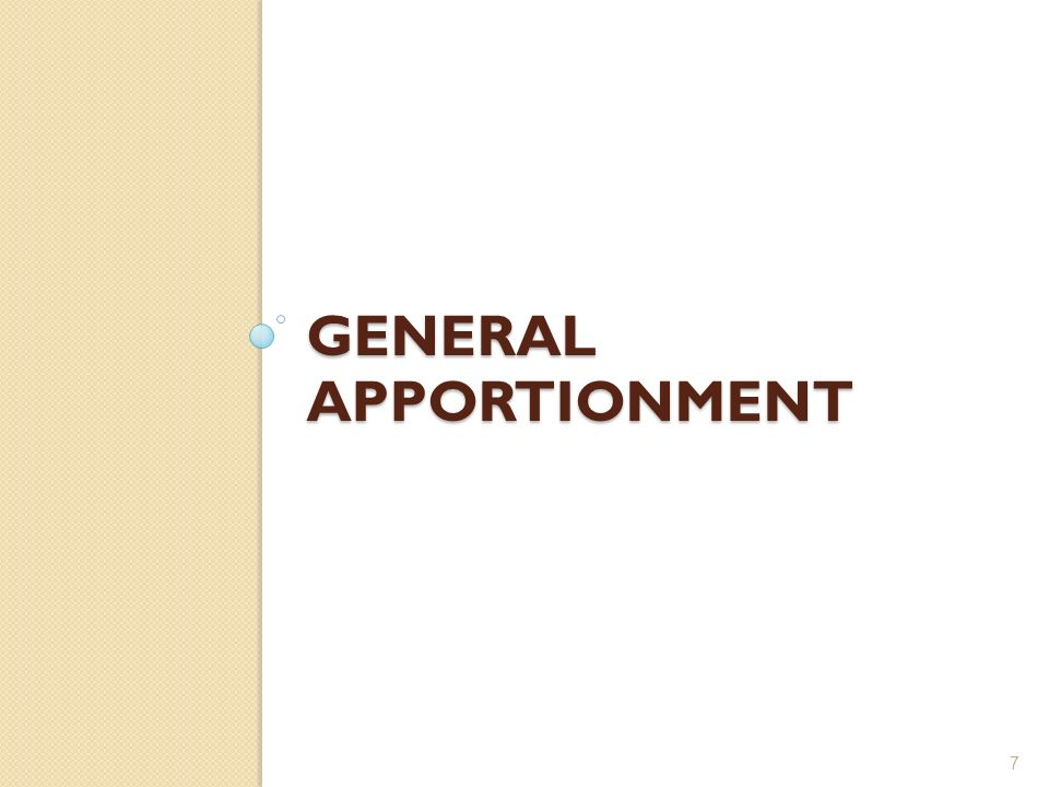 GENERAL APPORTIONMENT 7