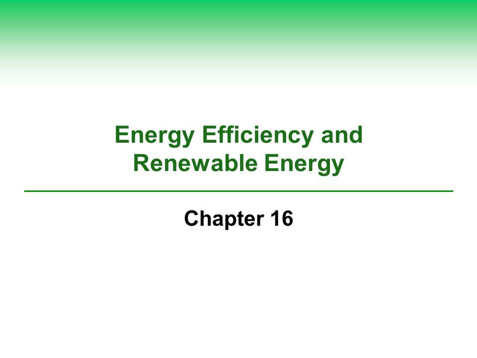 Energy Efficiency and Renewable Energy Chapter 16