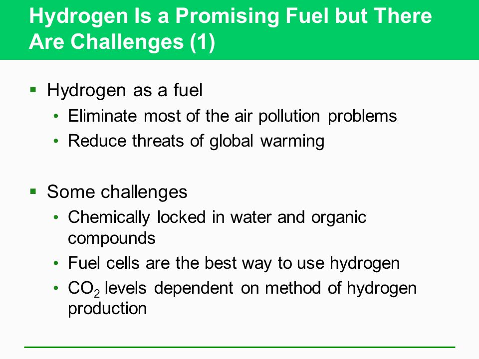 Hydrogen Is a Promising Fuel but There Are Challenges (1) Hydrogen as a fuel Eliminate most of the air pollution problems Reduce threats of global war