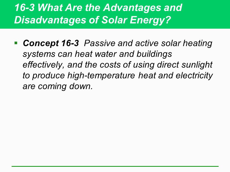 16-3 What Are the Advantages and Disadvantages of Solar Energy? Concept 16-3 Passive and active solar heating systems can heat water and buildings eff
