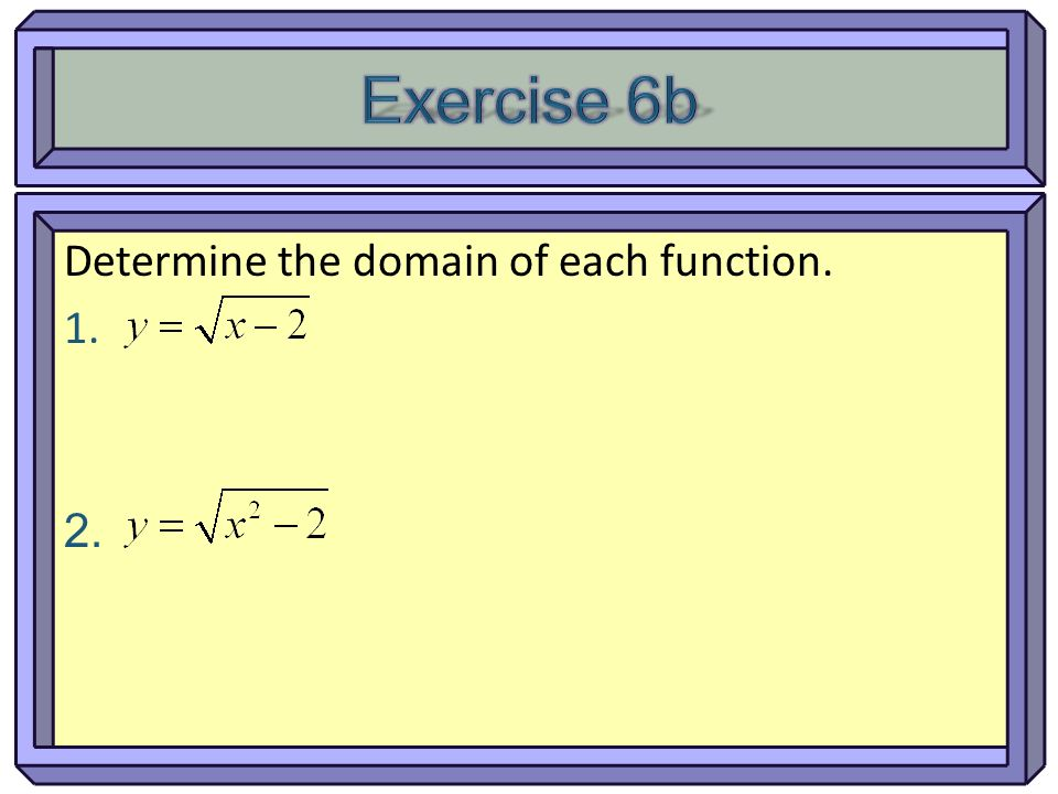 Determine the domain of each function. 1. 2.