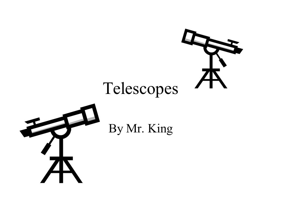 Telescopes By Mr. King