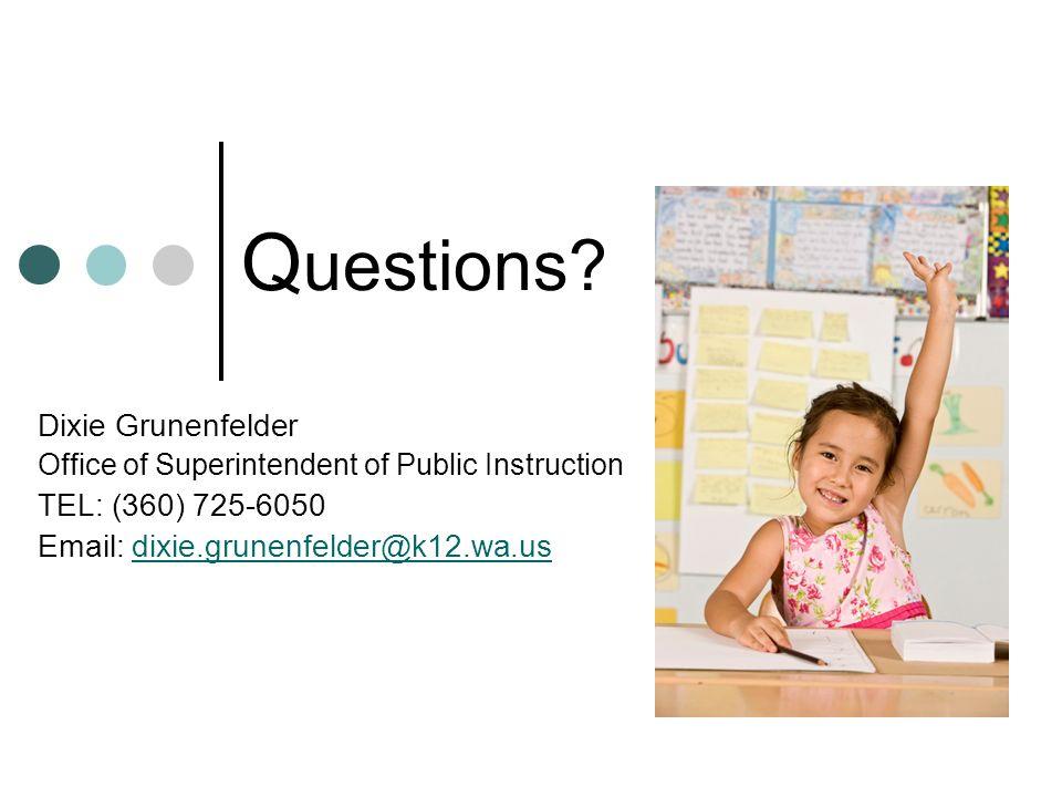 Q uestions? Dixie Grunenfelder Office of Superintendent of Public Instruction TEL: (360) 725-6050 Email: dixie.grunenfelder@k12.wa.usdixie.grunenfelde
