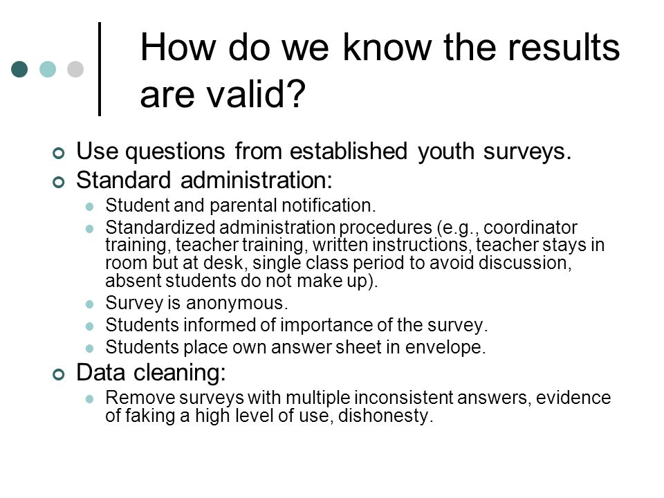 How do we know the results are valid. Use questions from established youth surveys.