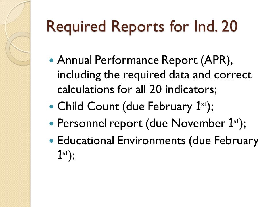 Required Reports for Ind. 20 Annual Performance Report (APR), including the required data and correct calculations for all 20 indicators; Child Count