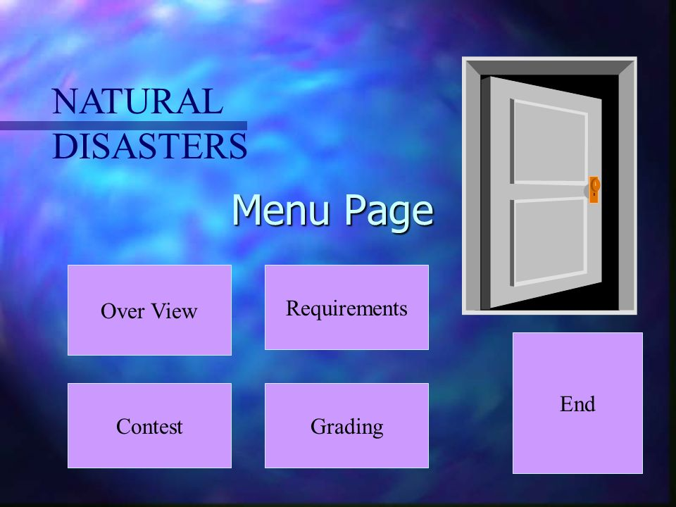 Menu Page Over View ContestGrading Requirements NATURAL DISASTERS End
