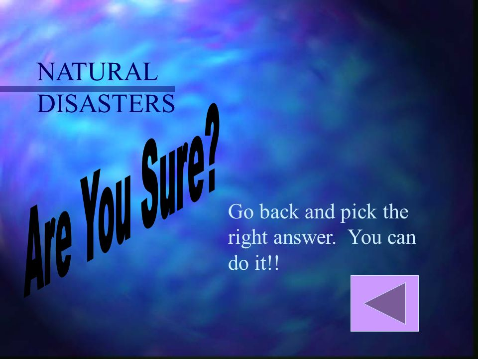 NATURAL DISASTERS Go back and pick the right answer. You can do it!!