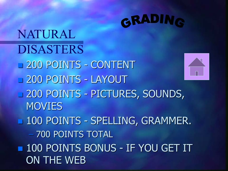 NATURAL DISASTERS n 200 POINTS - CONTENT n 200 POINTS - LAYOUT n 200 POINTS - PICTURES, SOUNDS, MOVIES n 100 POINTS - SPELLING, GRAMMER.