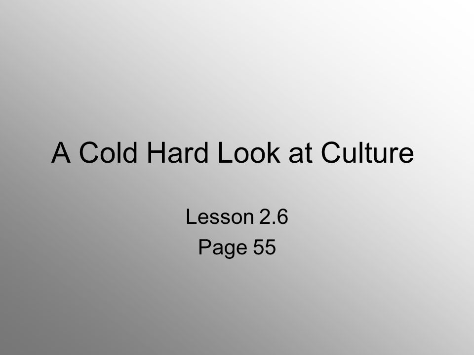 A Cold Hard Look at Culture Lesson 2.6 Page 55