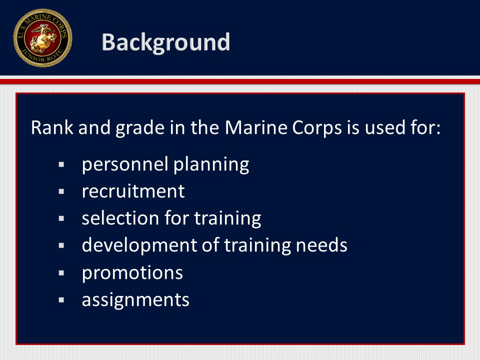 Rank and grade in the Marine Corps is used for: personnel planning recruitment selection for training development of training needs promotions assignm