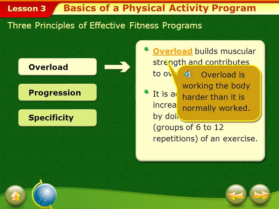 Lesson 3 Three Principles of Effective Fitness Programs Progression Overload Specificity To achieve specificityspecificity perform: Resistance trainin