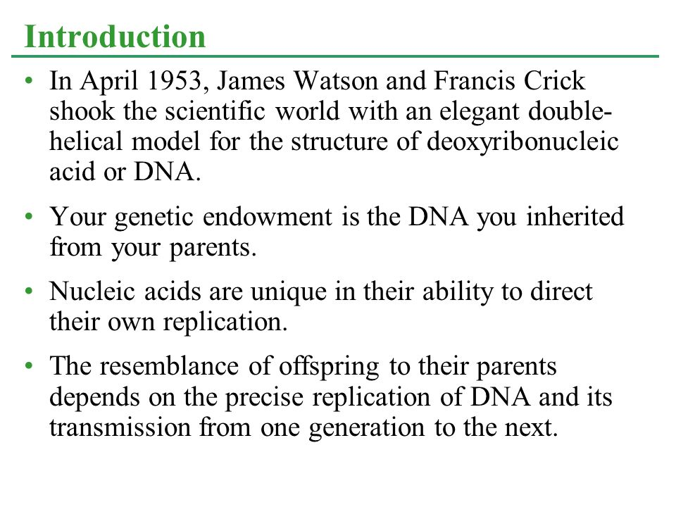 In April 1953, James Watson and Francis Crick shook the scientific world with an elegant double- helical model for the structure of deoxyribonucleic a