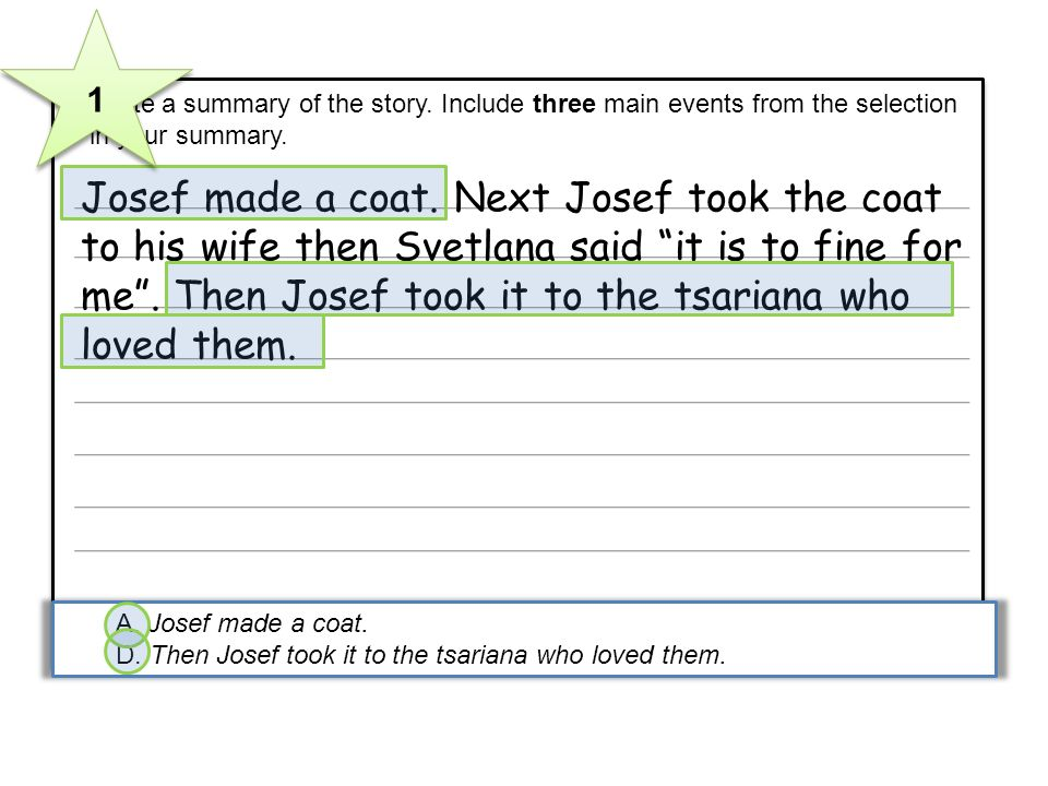 5 Write a summary of the story. Include three main events from the selection in your summary. Josef made a coat. Next Josef took the coat to his wife