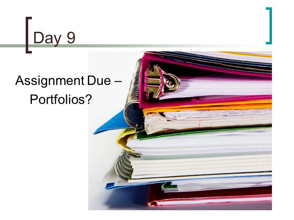 Day 9 Assignment Due – Portfolios?