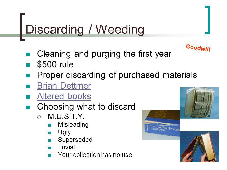 Discarding / Weeding Cleaning and purging the first year $500 rule Proper discarding of purchased materials Brian Dettmer Altered books Choosing what