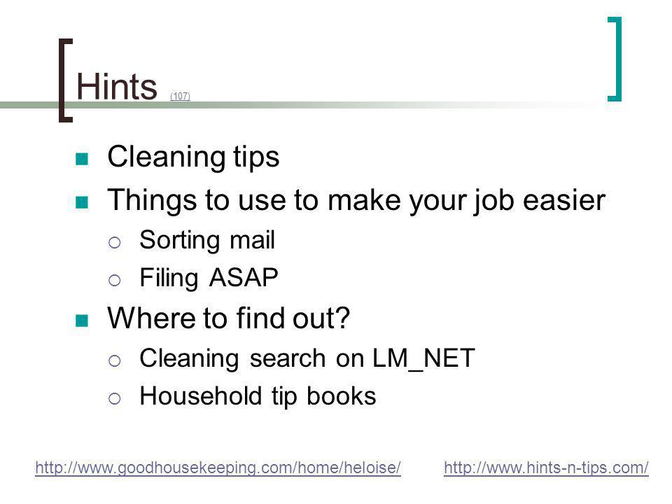 Hints (107) (107) Cleaning tips Things to use to make your job easier Sorting mail Filing ASAP Where to find out? Cleaning search on LM_NET Household