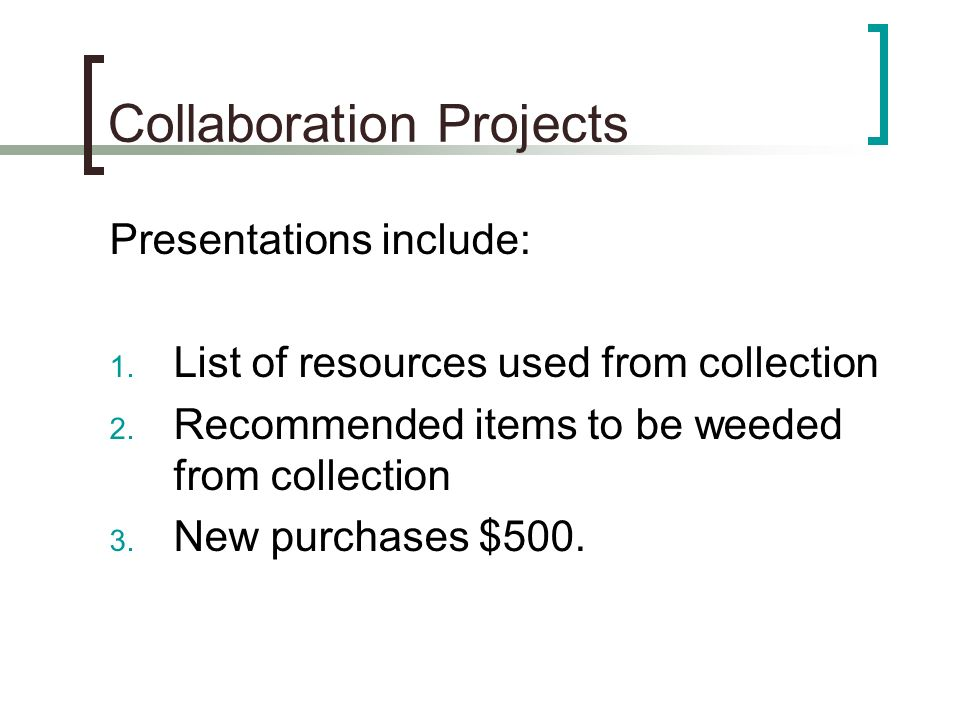 Collaboration Projects Presentations include: 1. List of resources used from collection 2.