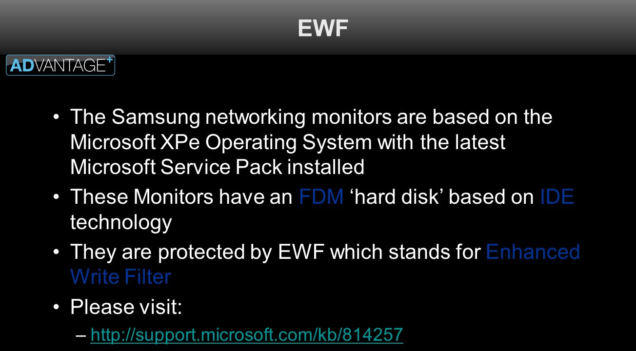 EWF The Samsung networking monitors are based on the Microsoft XPe Operating System with the latest Microsoft Service Pack installed These Monitors ha