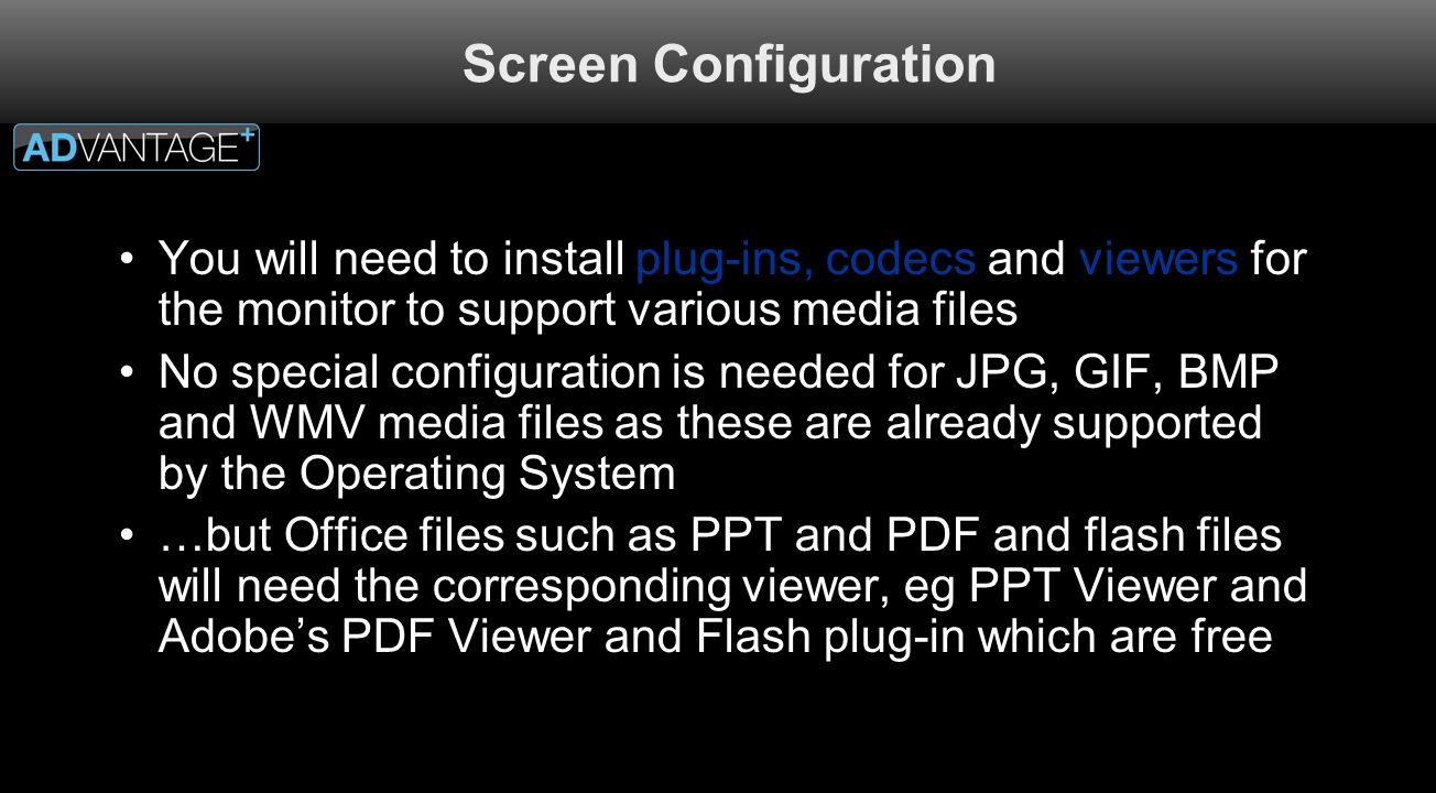 Screen Configuration You will need to install plug-ins, codecs and viewers for the monitor to support various media files No special configuration is