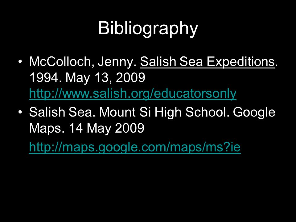 Bibliography McColloch, Jenny. Salish Sea Expeditions. 1994. May 13, 2009 http://www.salish.org/educatorsonly http://www.salish.org/educatorsonly Sali