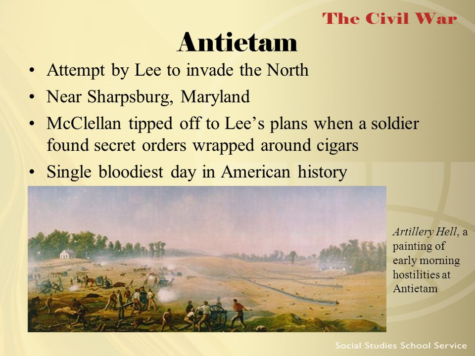 Antietam Attempt by Lee to invade the North Near Sharpsburg, Maryland McClellan tipped off to Lees plans when a soldier found secret orders wrapped ar