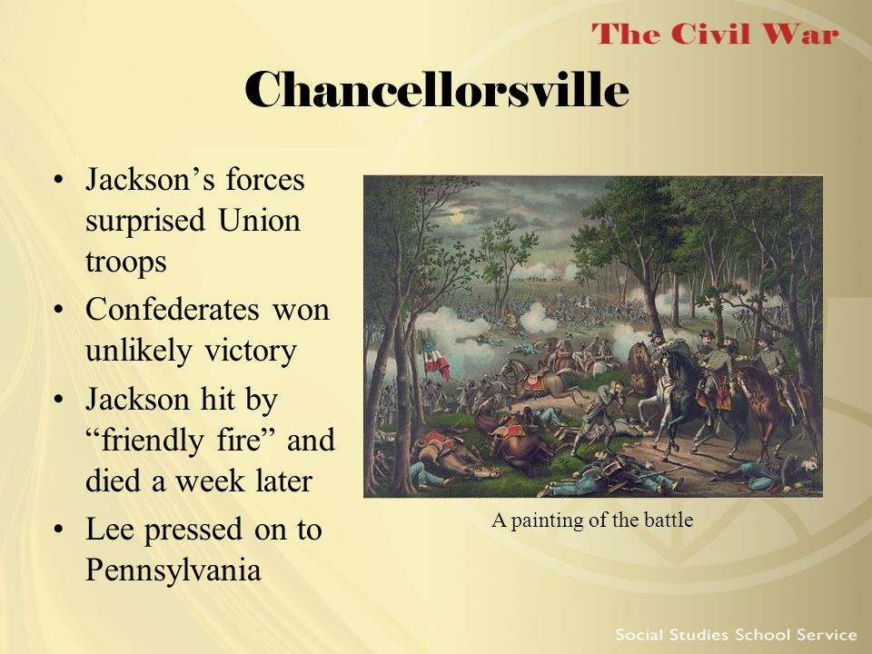 Chancellorsville Jacksons forces surprised Union troops Confederates won unlikely victory Jackson hit by friendly fire and died a week later Lee press