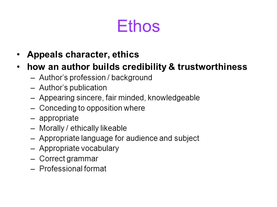 Ethos Appeals character, ethics how an author builds credibility & trustworthiness –Authors profession / background –Authors publication –Appearing si