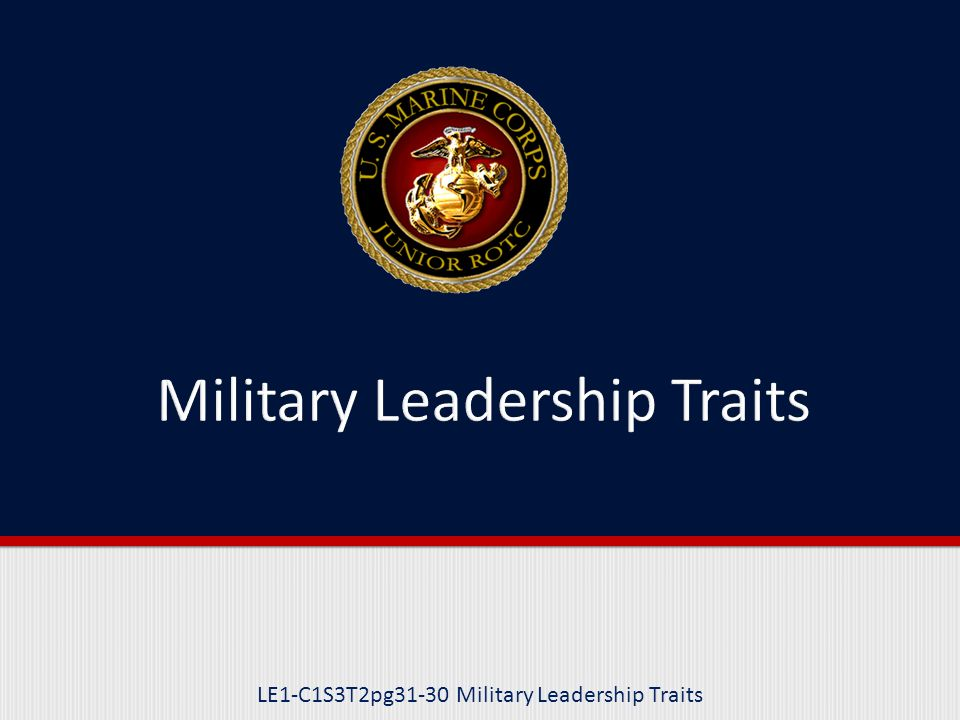 Purpose This lesson explains and provides examples of the 14 military leadership traits used in the Marine Corps.