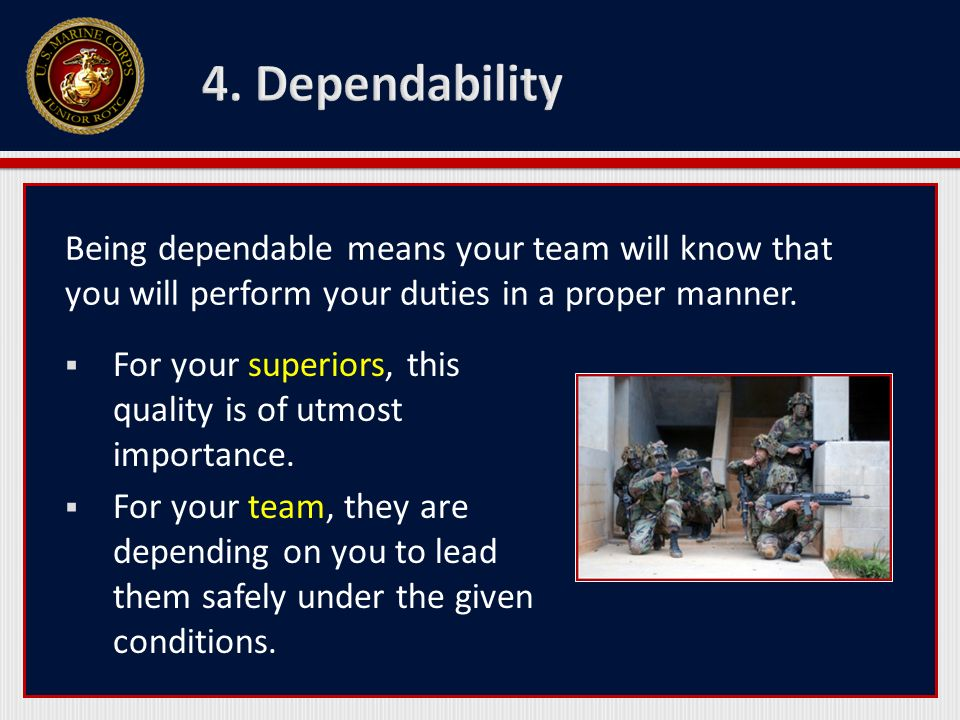 Being dependable means your team will know that you will perform your duties in a proper manner. For your superiors, this quality is of utmost importa