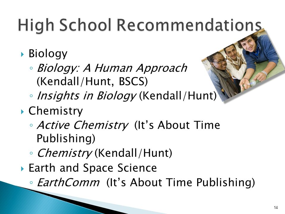 Biology Biology: A Human Approach (Kendall/Hunt, BSCS) Insights in Biology (Kendall/Hunt) Chemistry Active Chemistry (Its About Time Publishing) Chemi