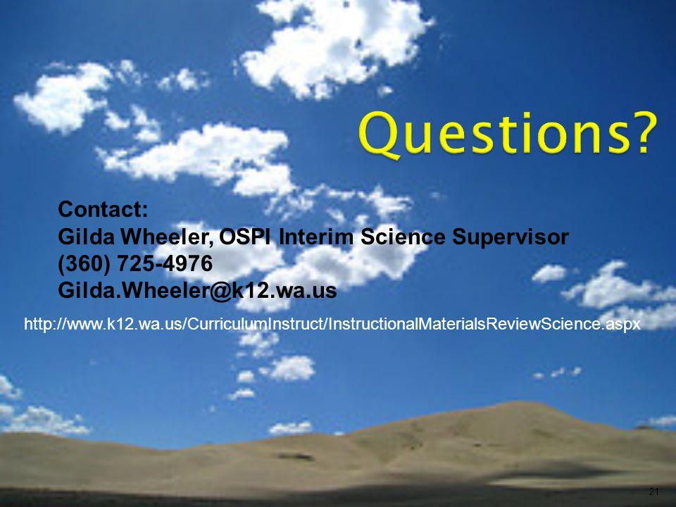 21 http://www.k12.wa.us/CurriculumInstruct/InstructionalMaterialsReviewScience.aspx Contact: Gilda Wheeler, OSPI Interim Science Supervisor (360) 725-