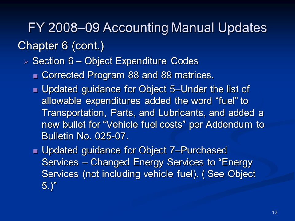 13 FY 2008–09 Accounting Manual Updates Chapter 6 (cont.) Section 6 – Object Expenditure Codes Section 6 – Object Expenditure Codes Corrected Program 88 and 89 matrices.
