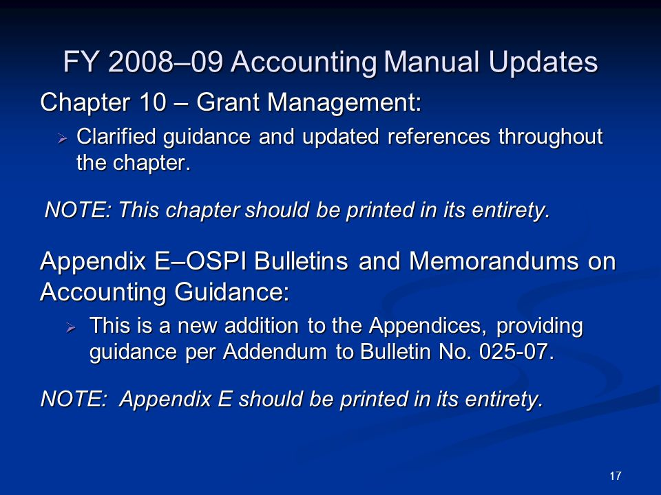 17 FY 2008–09 Accounting Manual Updates Chapter 10 – Grant Management: Clarified guidance and updated references throughout the chapter. Clarified gui