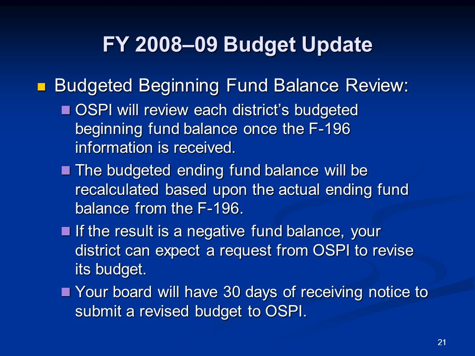 21 FY 2008–09 Budget Update Budgeted Beginning Fund Balance Review: Budgeted Beginning Fund Balance Review: OSPI will review each districts budgeted b