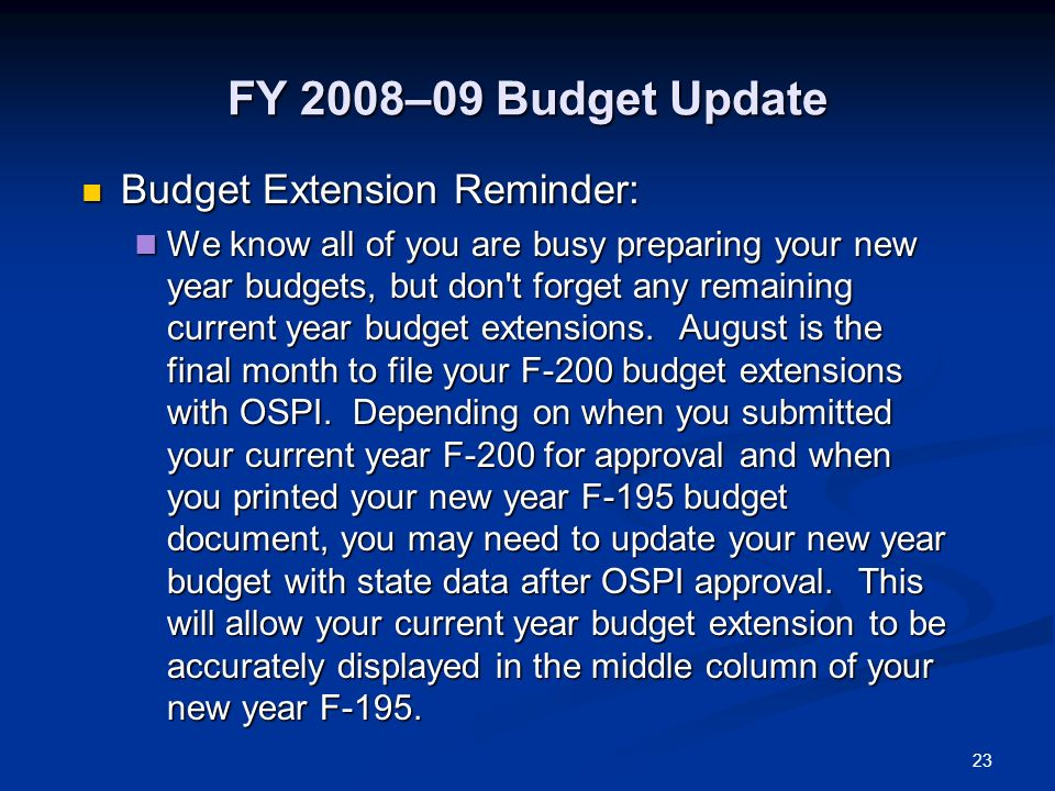 23 FY 2008–09 Budget Update Budget Extension Reminder: Budget Extension Reminder: We know all of you are busy preparing your new year budgets, but don t forget any remaining current year budget extensions.