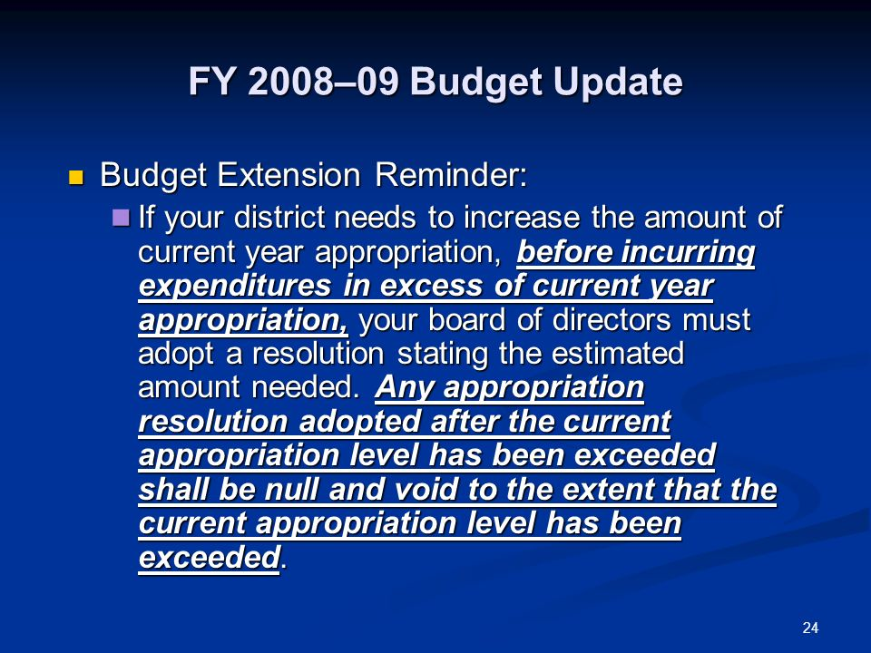 24 FY 2008–09 Budget Update Budget Extension Reminder: Budget Extension Reminder: If your district needs to increase the amount of current year approp