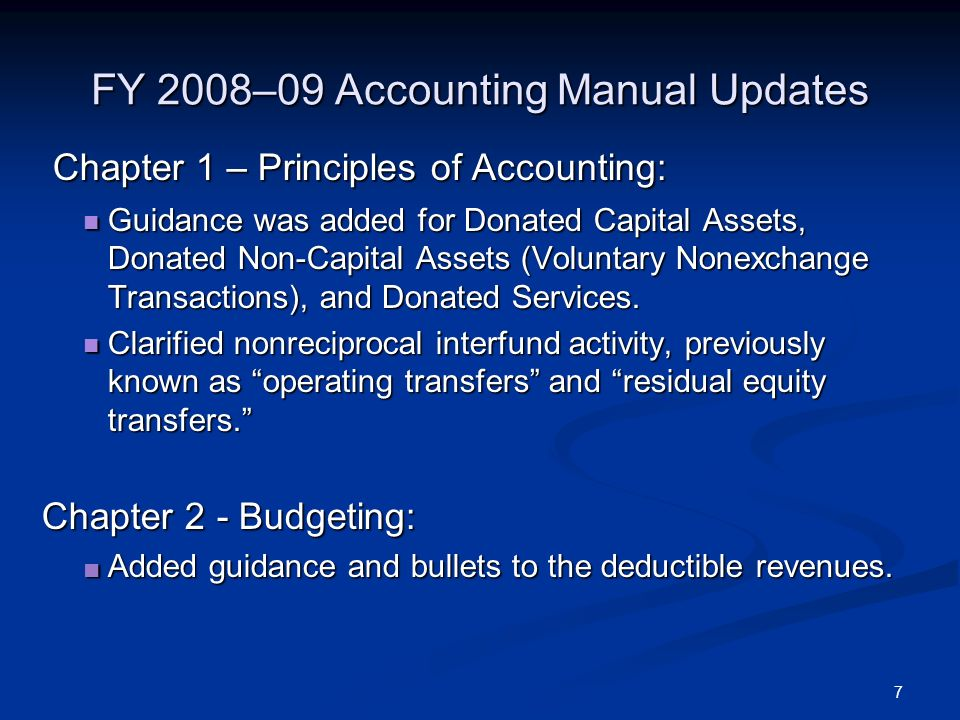 7 FY 2008–09 Accounting Manual Updates Chapter 1 – Principles of Accounting: Chapter 1 – Principles of Accounting: Guidance was added for Donated Capital Assets, Donated Non-Capital Assets (Voluntary Nonexchange Transactions), and Donated Services.
