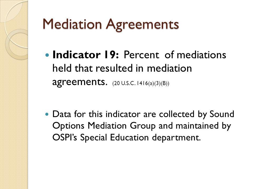 Mediation Agreements Indicator 19: Percent of mediations held that resulted in mediation agreements.