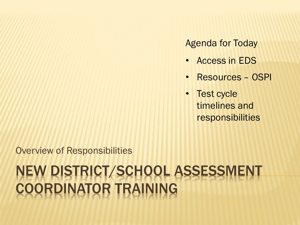 Overview of Responsibilities Agenda for Today Access in EDS Resources – OSPI Test cycle timelines and responsibilities