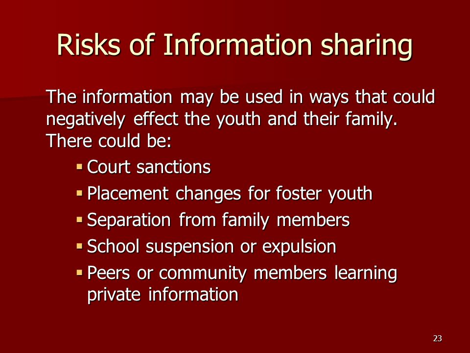 23 Risks of Information sharing The information may be used in ways that could negatively effect the youth and their family.