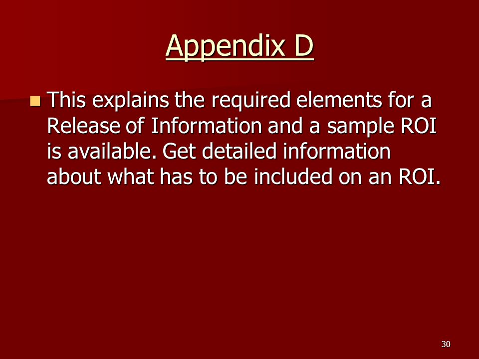 30 Appendix D This explains the required elements for a Release of Information and a sample ROI is available.