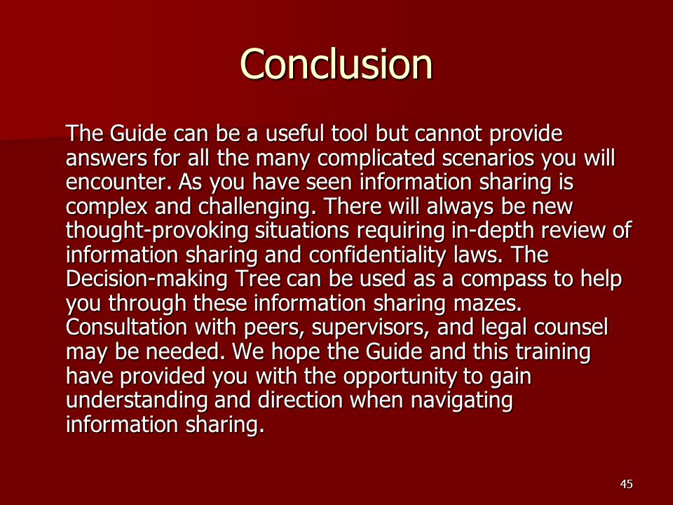 45 Conclusion The Guide can be a useful tool but cannot provide answers for all the many complicated scenarios you will encounter.