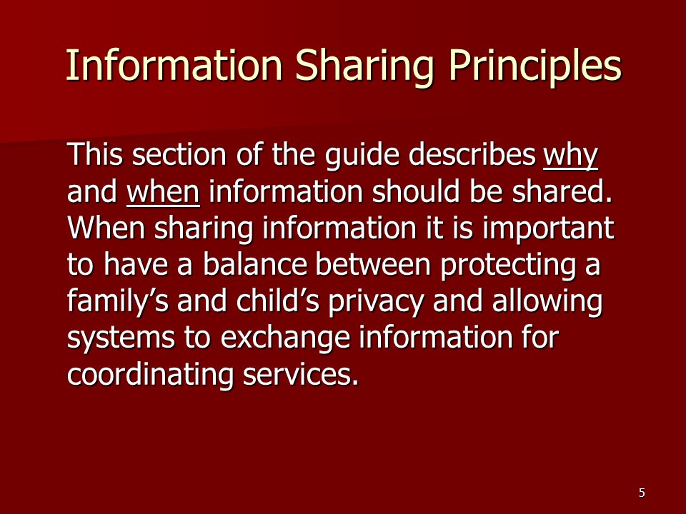 5 Information Sharing Principles This section of the guide describes why and when information should be shared.