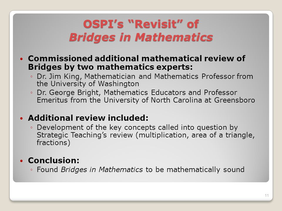 OSPIs Revisit of Bridges in Mathematics Commissioned additional mathematical review of Bridges by two mathematics experts: Dr.