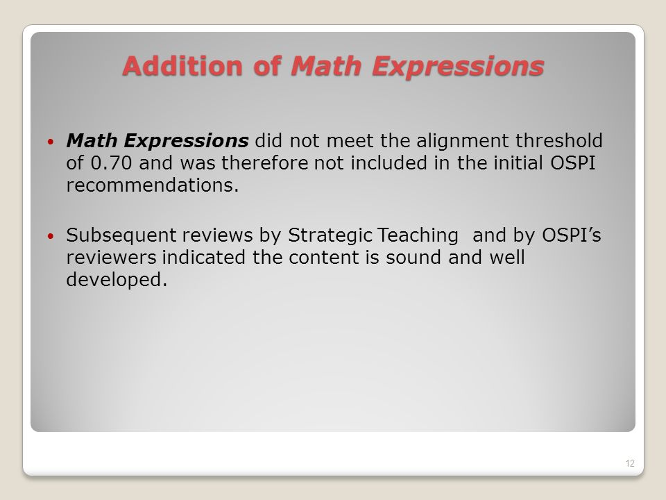 Addition of Math Expressions Math Expressions did not meet the alignment threshold of 0.70 and was therefore not included in the initial OSPI recommendations.