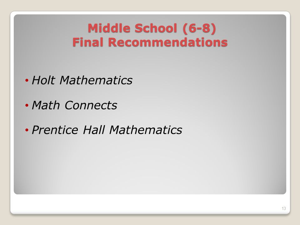 Middle School (6-8) Final Recommendations Middle School (6-8) Final Recommendations Holt Mathematics Math Connects Prentice Hall Mathematics 13