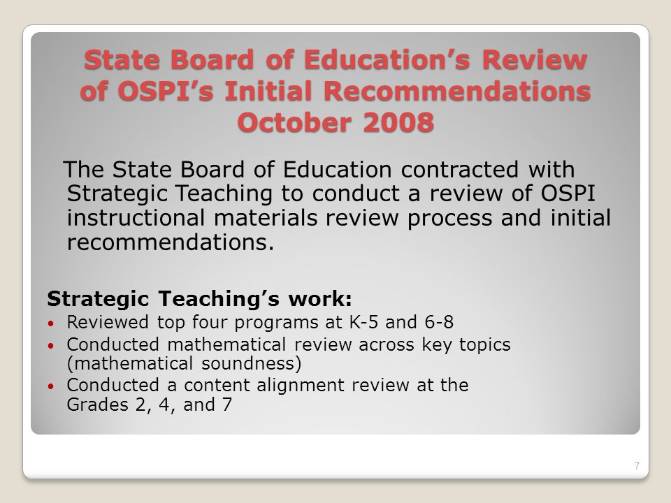 State Board of Educations Review of OSPIs Initial Recommendations October 2008 The State Board of Education contracted with Strategic Teaching to conduct a review of OSPI instructional materials review process and initial recommendations.