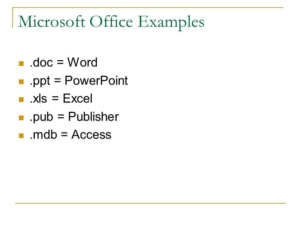 Microsoft Office Examples.doc = Word.ppt = PowerPoint.xls = Excel.pub = Publisher.mdb = Access